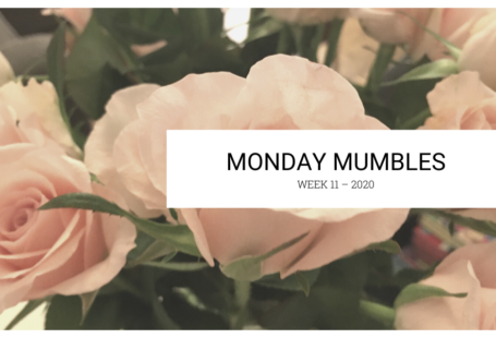 Monday Mumbles 2020 week 11